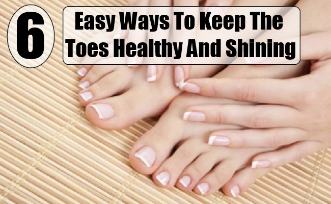 Easy Ways To Keep The Toes Healthy And Shining