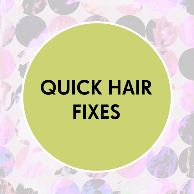 Quick hair fixes