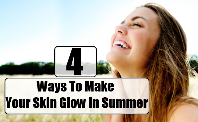 Ways To Make Your Skin Glow In Summer