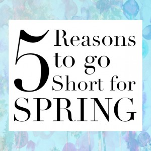 dfc40  five reasons to go short for spring.jpg