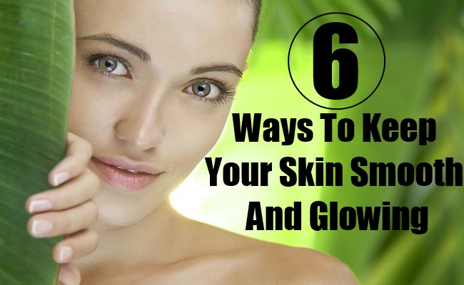 Ways To Keep Your Skin Smooth And Glowing