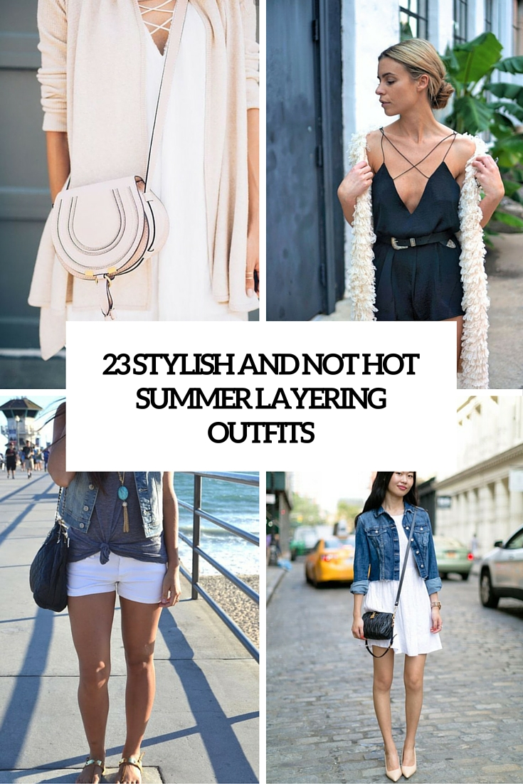 stylish and not hot summer layering outfits
