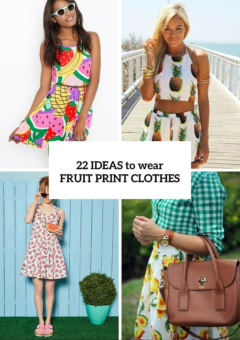 Summer Ideas To Wear Fruit Print Clothes