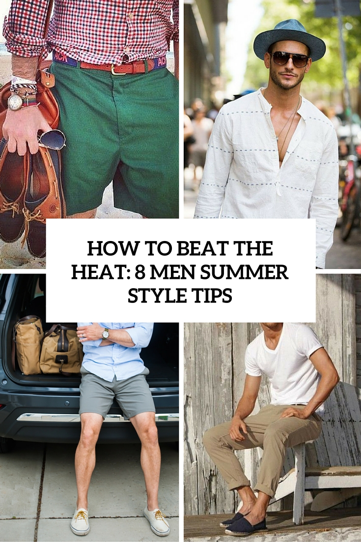 how to beat the heat 8 men summer style tips cover