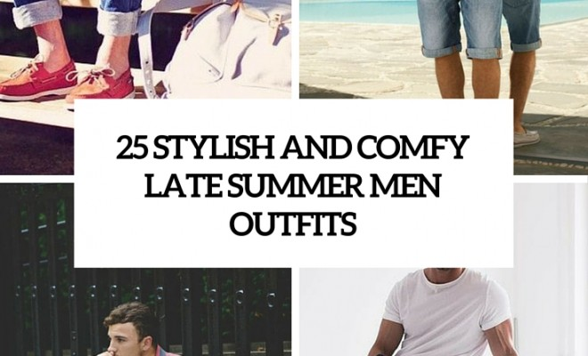 91c1b54293f 25 Stylish And Comfy Late Summer Men Outfits