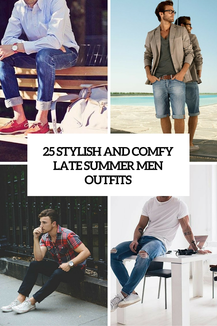 stylish and comfy late summer men outfits cover