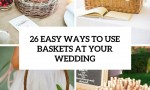 easy ways to use baskets at your wedding cover