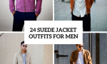 Suede Jacket Outfits For Stylish Men
