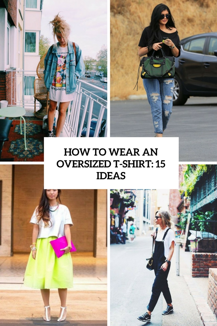 how to wear an oversized t shirt 15 ideas cover