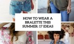 how to wear a bralette this summer 17 ideas cover