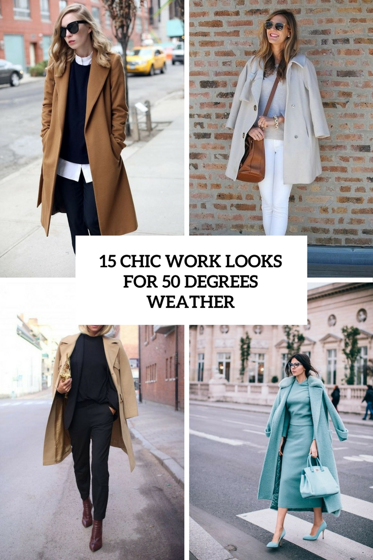 chic work looks for 50 degrees weather cover