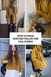how to wear mustard yellow this fall 15 ideas cover