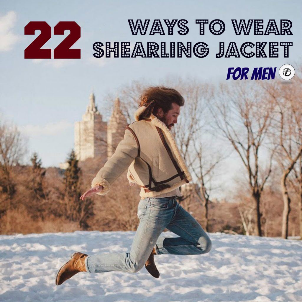 Shearling-Jacket-Men-1024x1024 Men Shearling Jacket Outfits-22 Ways To Wear Shearling Jacket