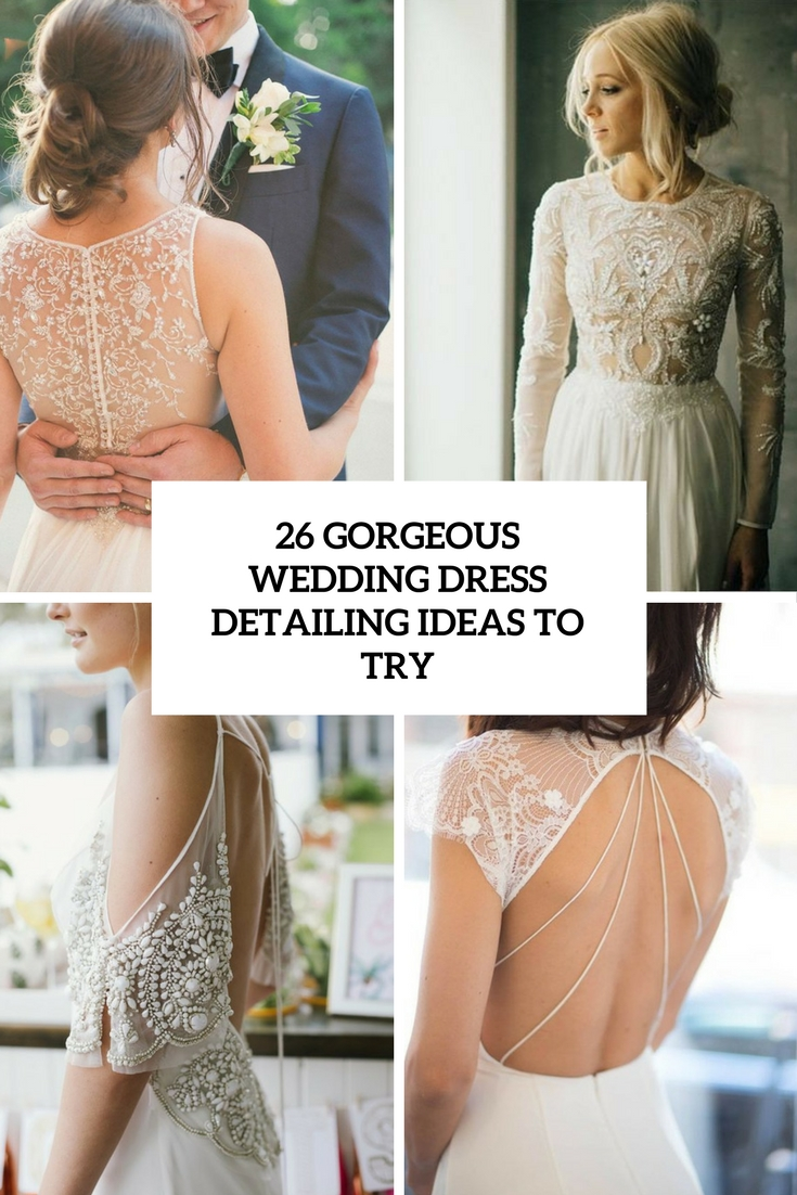 gorgeous wedding dress detailing ideas to try cover