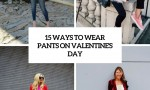 ways to wear pants on valentine