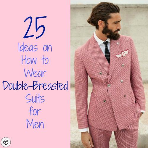 Double-Breasted-Suits-for-Men-500x500 25 Ideas on How to Wear Double-Breasted Suits for Men