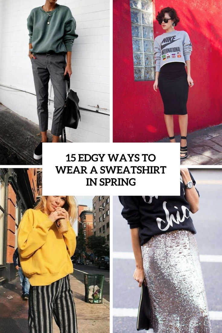 edgy ways to wear a sweatshirt in spring cover