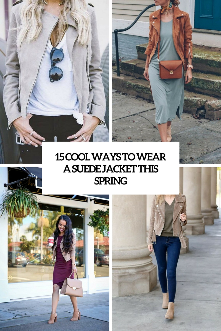 cool ways to wear a suede jacket this spring cover