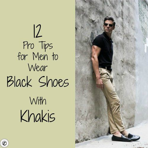 Wear-Black-Shoes-With-Khakis-500x500 12 Pro Tips for Men-How to Wear Black Shoes With Khaki Pants