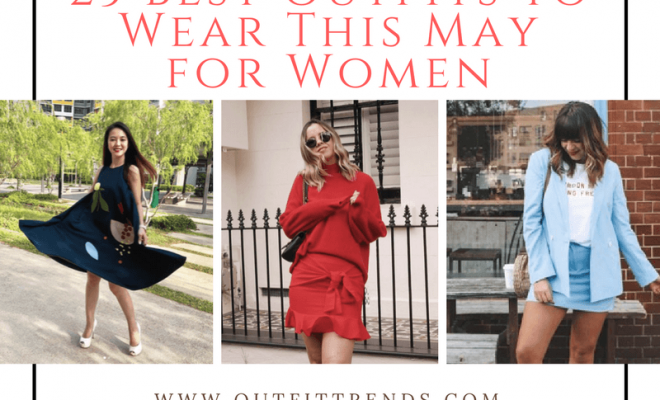 May 2018 Best Outfit Ideas for Women – 23 May Fashion Ideas | Beauty