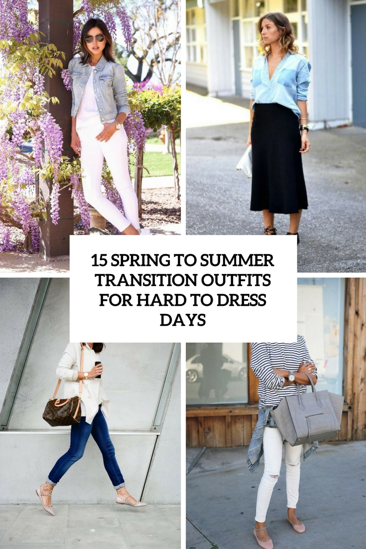 spring to summer transition outfits for hard to dress days cover
