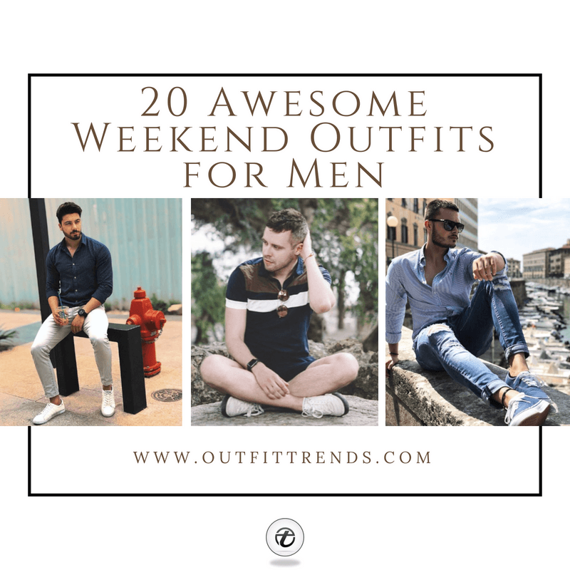 men-weekend-outfits Top 20 Weekend Outfits For Men Trending In 2018