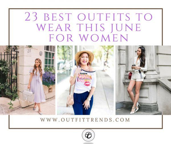 Women-June-Outfit24-600x503 June 2018 Best Outfit Ideas For Women– 23 June Fashion Ideas